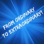Ordinary to Extraordinary